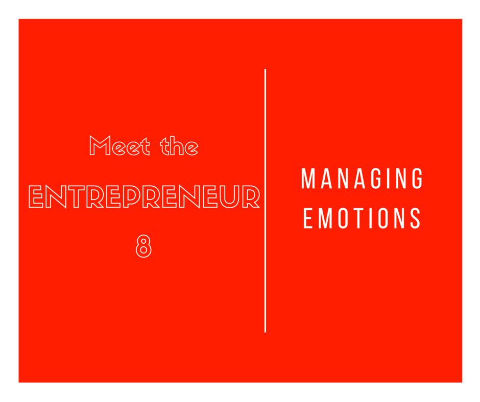 Entrepreneurs and managing emotion